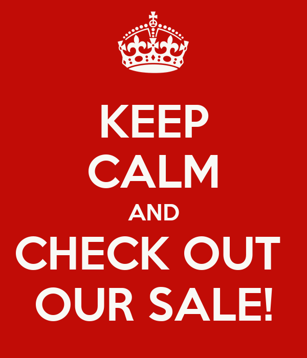 KEEP CALM AND CHECK OUT  OUR SALE!