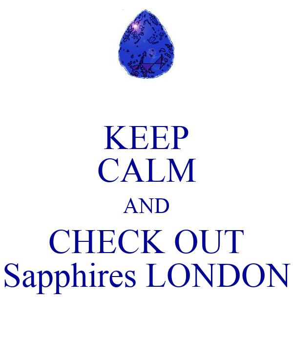 KEEP CALM AND CHECK OUT Sapphires LONDON