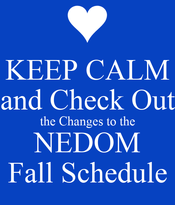 KEEP CALM and Check Out the Changes to the NEDOM Fall Schedule