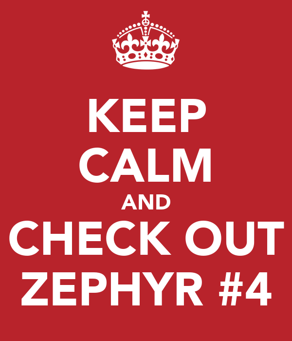 KEEP CALM AND CHECK OUT ZEPHYR #4