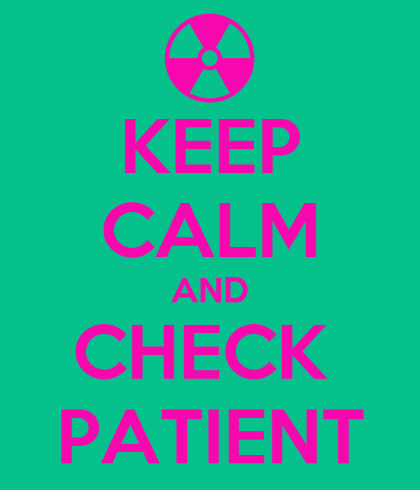 KEEP CALM AND CHECK  PATIENT