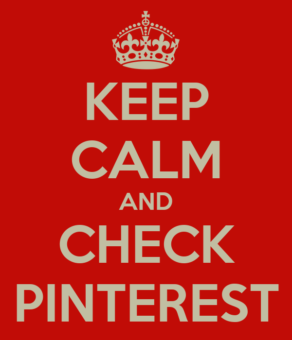 KEEP CALM AND CHECK PINTEREST