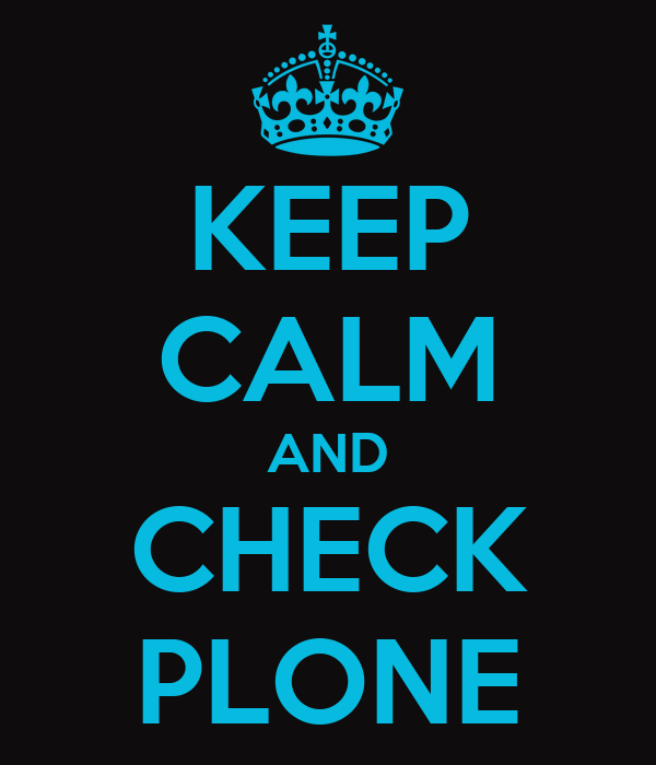 KEEP CALM AND CHECK PLONE