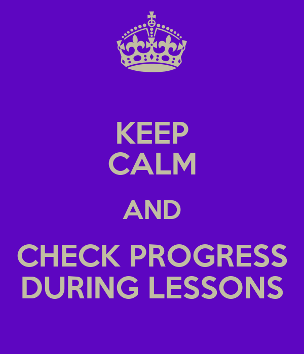 KEEP CALM AND CHECK PROGRESS DURING LESSONS