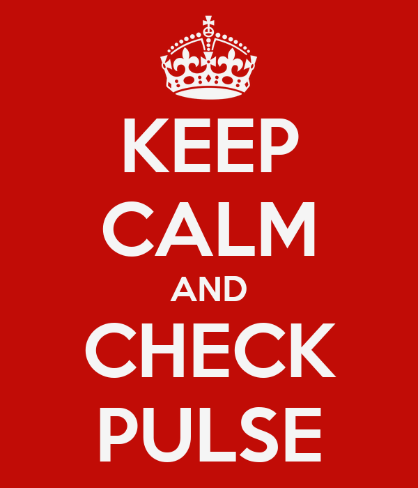 KEEP CALM AND CHECK PULSE