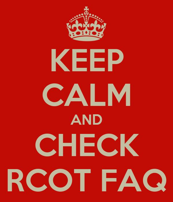 KEEP CALM AND CHECK RCOT FAQ