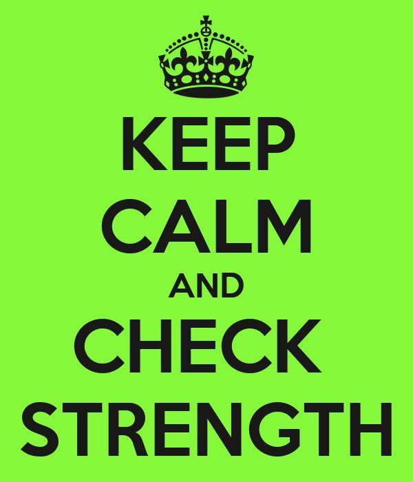KEEP CALM AND CHECK  STRENGTH