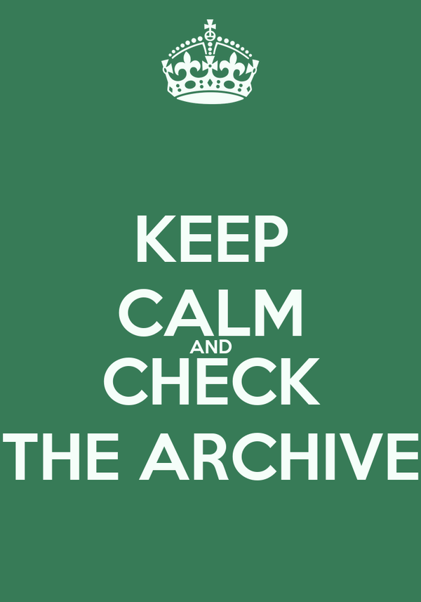 KEEP CALM AND CHECK THE ARCHIVE