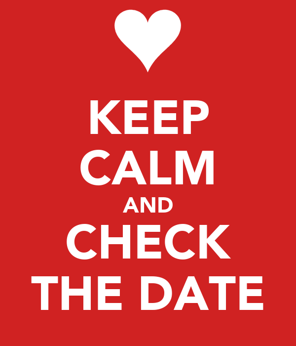 KEEP CALM AND CHECK THE DATE