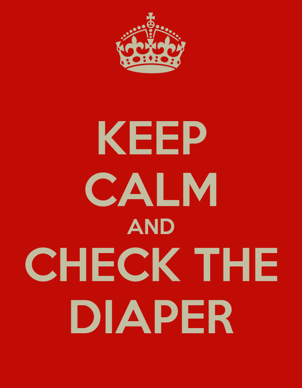 KEEP CALM AND CHECK THE DIAPER
