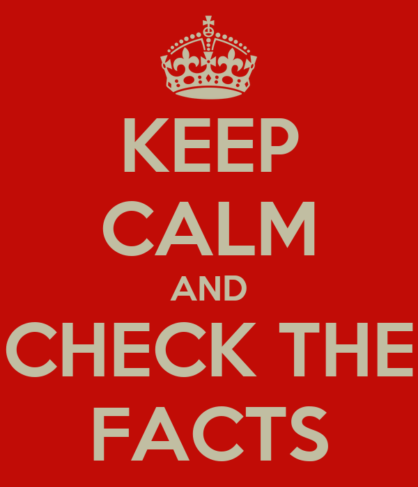 KEEP CALM AND CHECK THE FACTS