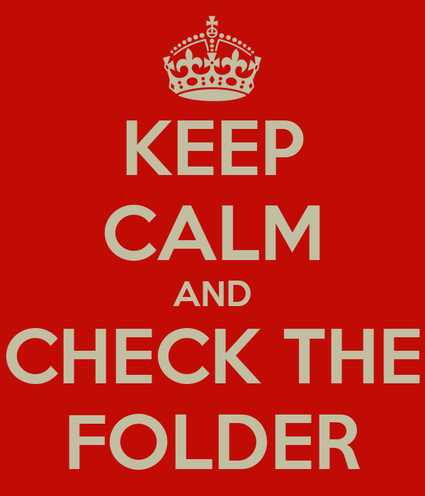 KEEP CALM AND CHECK THE FOLDER