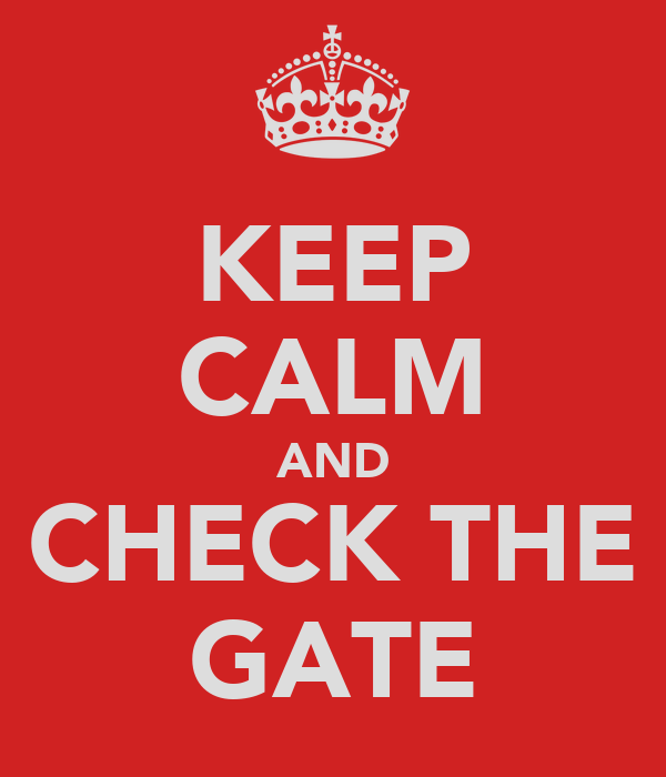 KEEP CALM AND CHECK THE GATE