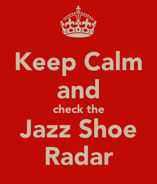 Keep Calm and check the Jazz Shoe Radar