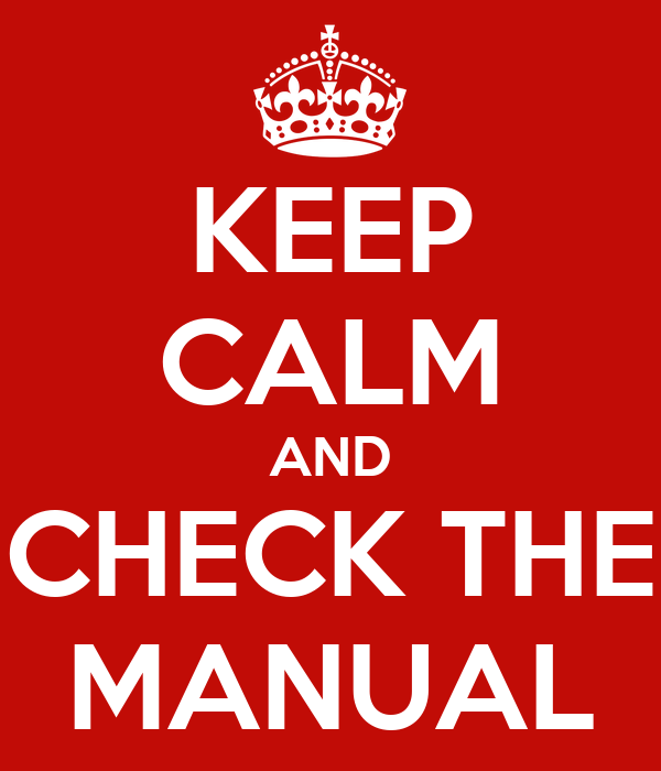 KEEP CALM AND CHECK THE MANUAL