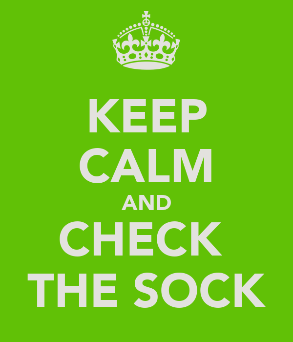 KEEP CALM AND CHECK  THE SOCK