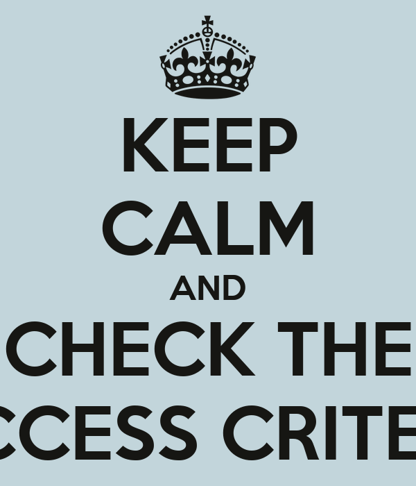 KEEP CALM AND CHECK THE SUCCESS CRITERIA