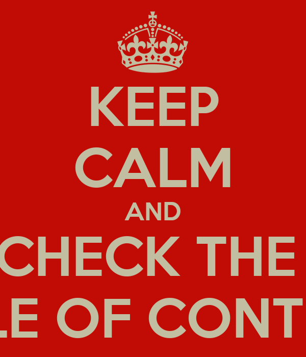 KEEP CALM AND CHECK THE  TABLE OF CONTENTS