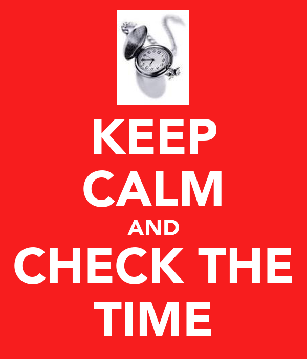 KEEP CALM AND CHECK THE TIME