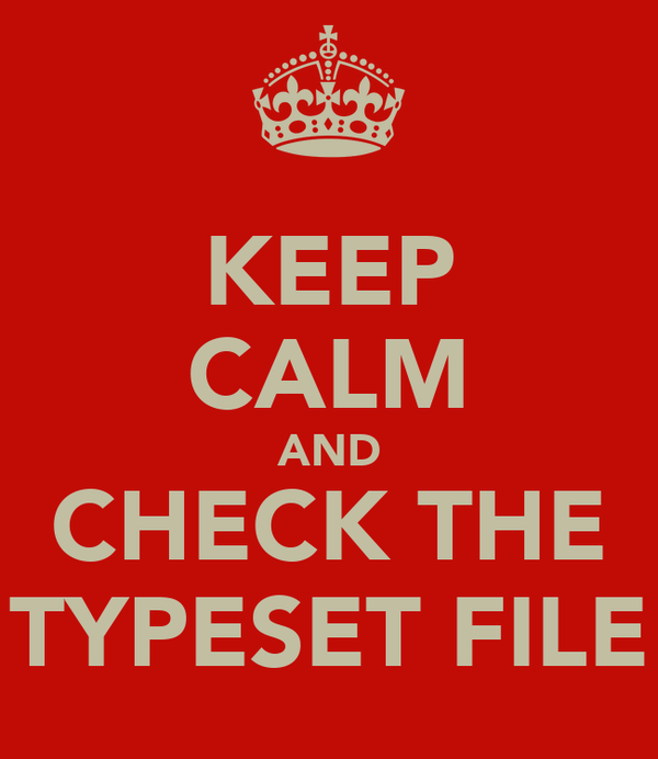 KEEP CALM AND CHECK THE TYPESET FILE