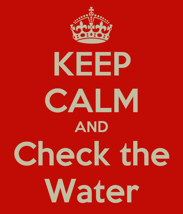 KEEP CALM AND Check the Water