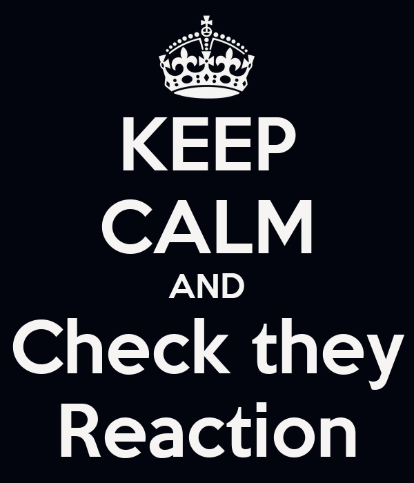 KEEP CALM AND Check they Reaction