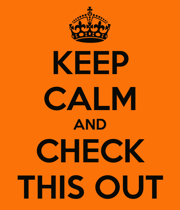 KEEP CALM AND CHECK THIS OUT