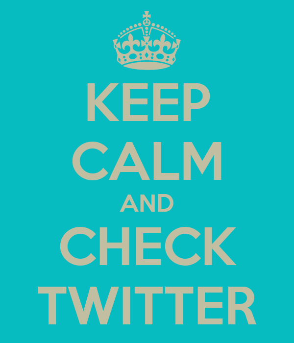 KEEP CALM AND CHECK TWITTER