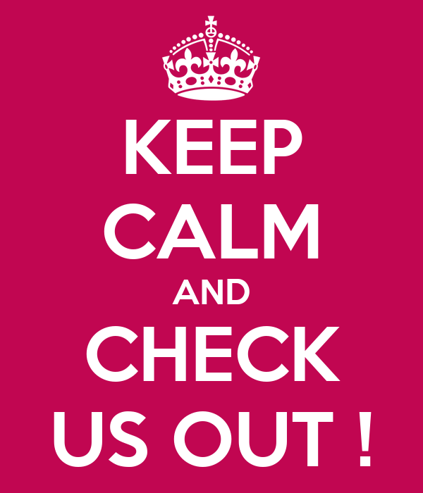 KEEP CALM AND CHECK US OUT !