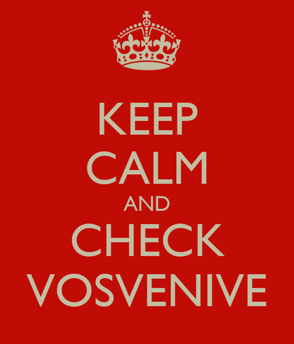 KEEP CALM AND CHECK VOSVENIVE