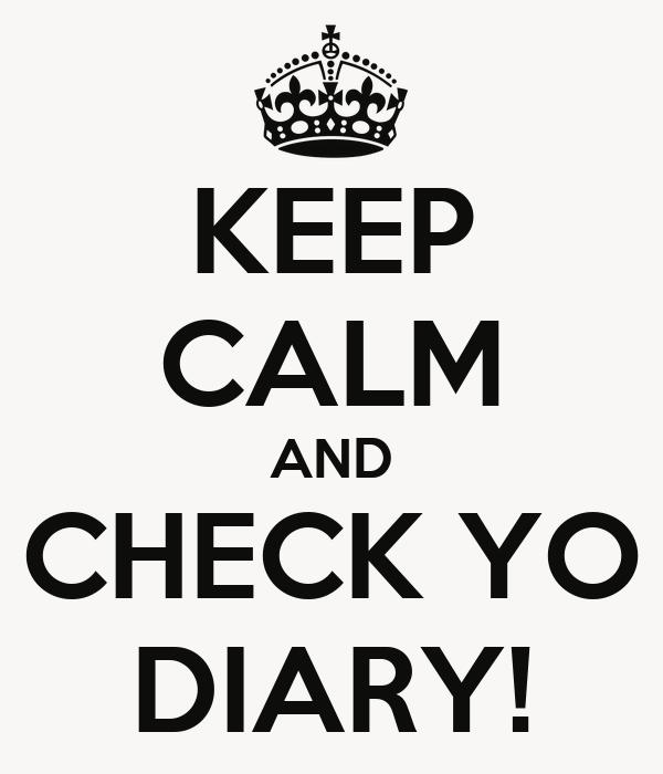 KEEP CALM AND CHECK YO DIARY!