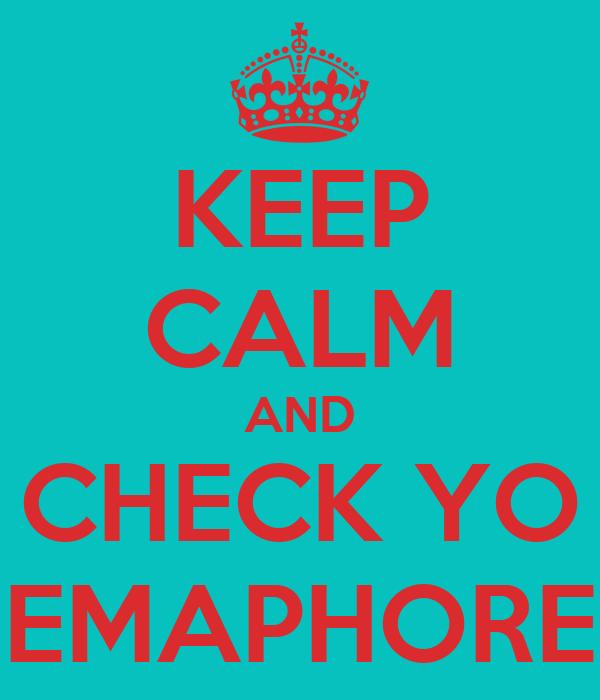 KEEP CALM AND CHECK YO SEMAPHORES
