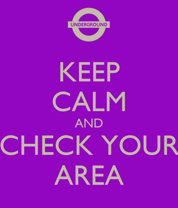 KEEP CALM AND CHECK YOUR AREA