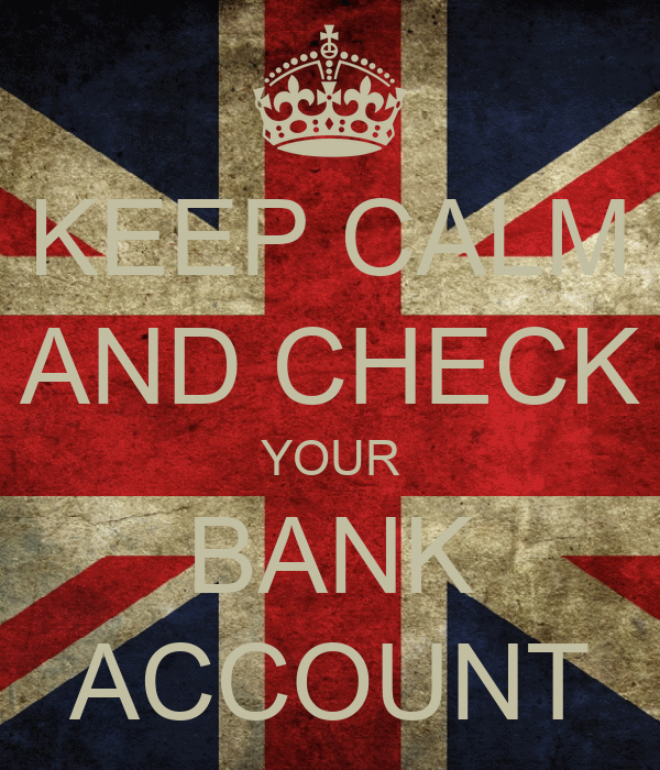 KEEP CALM AND CHECK YOUR BANK ACCOUNT