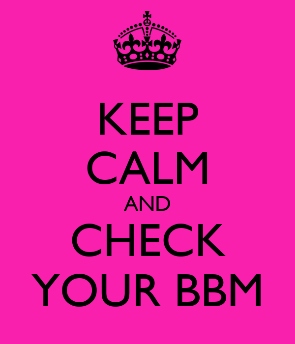 KEEP CALM AND CHECK YOUR BBM