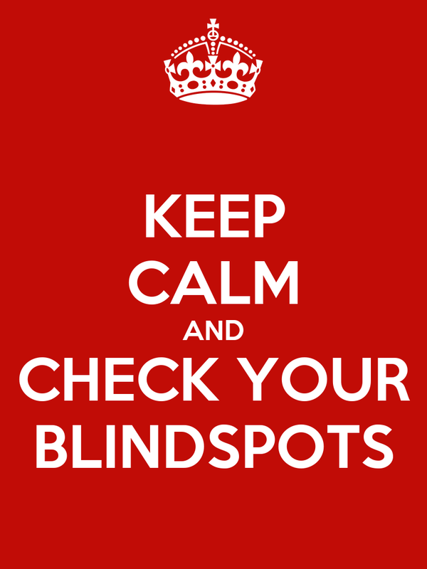 KEEP CALM AND CHECK YOUR BLINDSPOTS