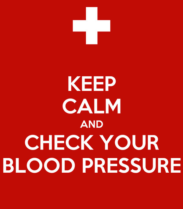 KEEP CALM AND CHECK YOUR BLOOD PRESSURE