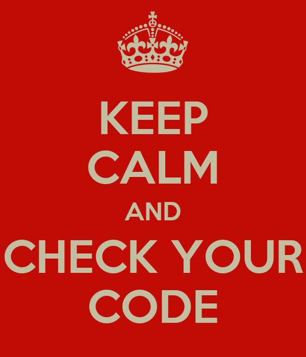 KEEP CALM AND CHECK YOUR CODE