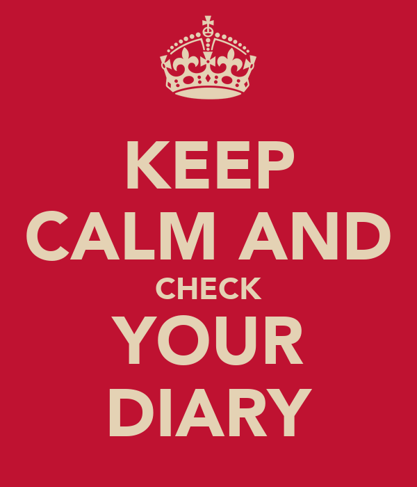 KEEP CALM AND CHECK YOUR DIARY