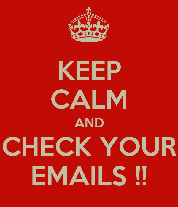 KEEP CALM AND CHECK YOUR EMAILS !!