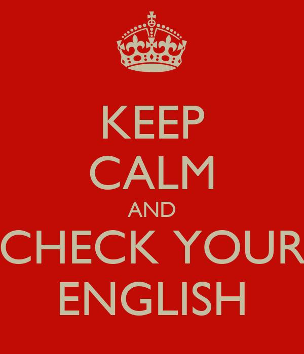 KEEP CALM AND CHECK YOUR ENGLISH