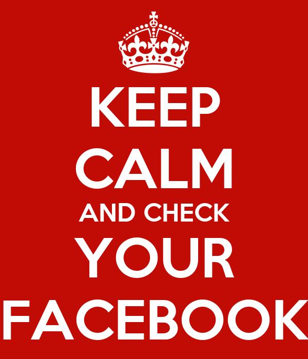 KEEP CALM AND CHECK YOUR FACEBOOK