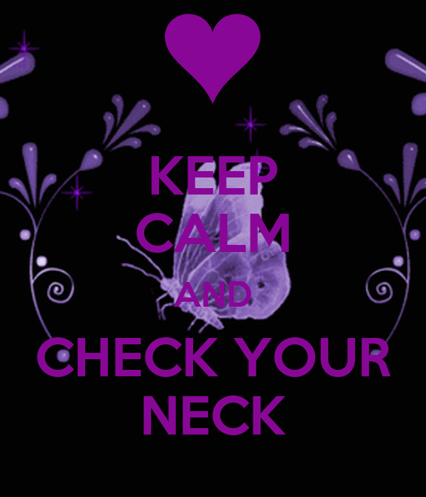 KEEP CALM AND CHECK YOUR NECK
