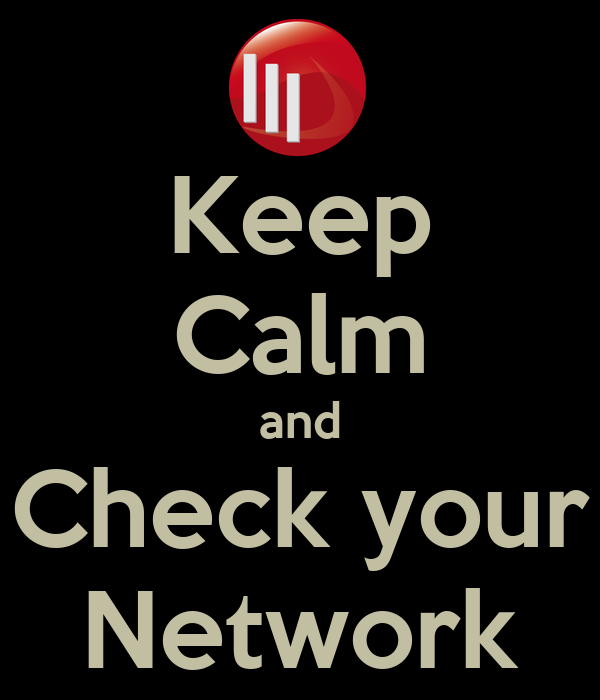 Keep Calm and Check your Network