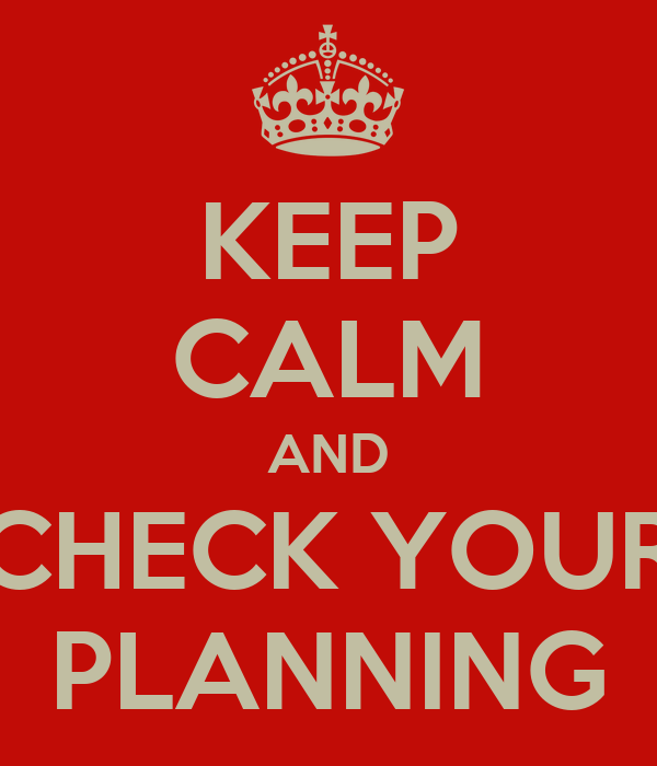 KEEP CALM AND CHECK YOUR PLANNING