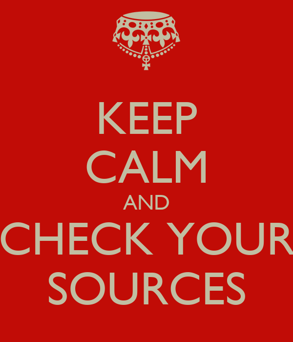 KEEP CALM AND CHECK YOUR SOURCES