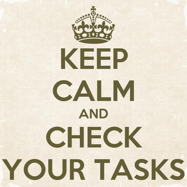 KEEP CALM AND CHECK YOUR TASKS