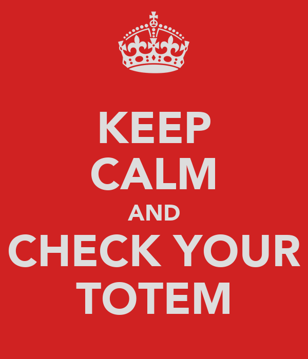 KEEP CALM AND CHECK YOUR TOTEM