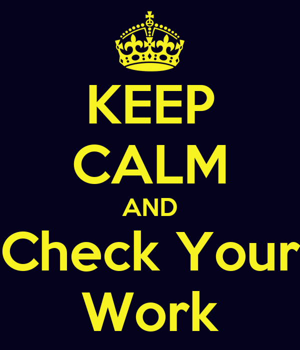 KEEP CALM AND Check Your Work