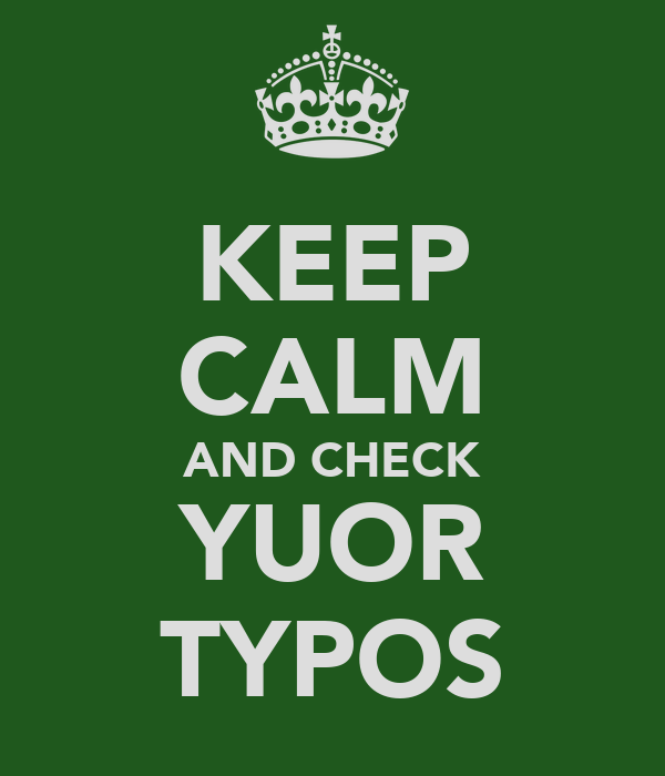 KEEP CALM AND CHECK YUOR TYPOS
